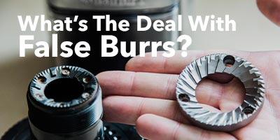 What's The Deal With False Burrs?